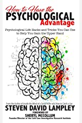 How to Have the Psychological Advantage: Psychological Life Hacks and Tricks You Can Use to Help You Gain the Upper Hand Paperback