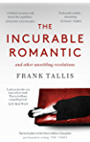 The Incurable Romantic: and Other Unsettling Revelations (English Edition)
