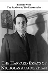 Thomas Wolfe: The Southerner, The Existentialist (The Harvard Essays of Nicholas Alahverdian) Kindle Edition
