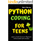 Python Coding for Teens Learn to Code Course for Beginners: Introduction to Python Programming Language. Guide to Coding…