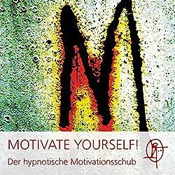 Motivate Yourself! Der hypnotische Motivationsschub