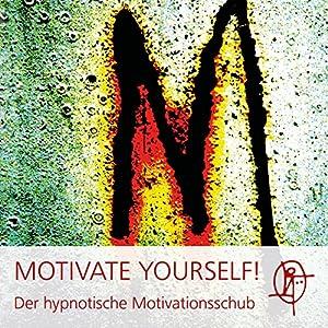 Motivate Yourself! Der hypnotische Motivationsschub Hörbuch