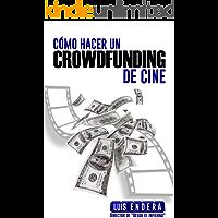 Cómo hacer un crowdfunding de cine.: ¿Quieres hacer tu primera película? Te diré cómo.