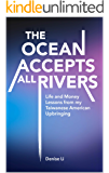 The Ocean Accepts All Rivers: Life and Money Lessons from my Taiwanese American Upbringing