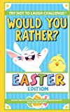The Try Not to Laugh Challenge - Would You Rather? - Easter Edition: An Easter-Themed Interactive and Family Friendly Question Game for Boys, Girls, Kids and Teens