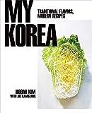 My Korea: Traditional Flavors, Modern Recipes
