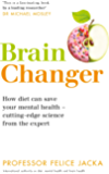 Brain Changer: How diet can save your mental health – cutting-edge science from an expert (English Edition)