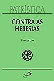 Patrística - Contra as Heresias - Vol. 4