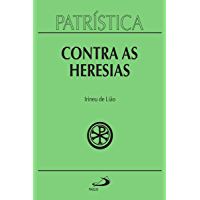 Patrística - Contra as Heresias - Vol. 4