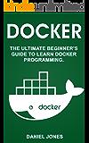 Docker: The Ultimate Beginner's Guide to Learn Docker Programming (English Edition)