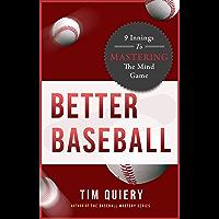 Better Baseball: 9 Innings to Mastering the Mind Game (Baseball Book, Baseball Drills, Baseball Psychology, Baseball Hitting) (English Edition)