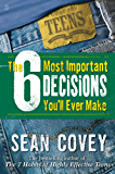 The 6 Most Important Decisions You'll Ever Make: A Guide for Teens (English Edition)
