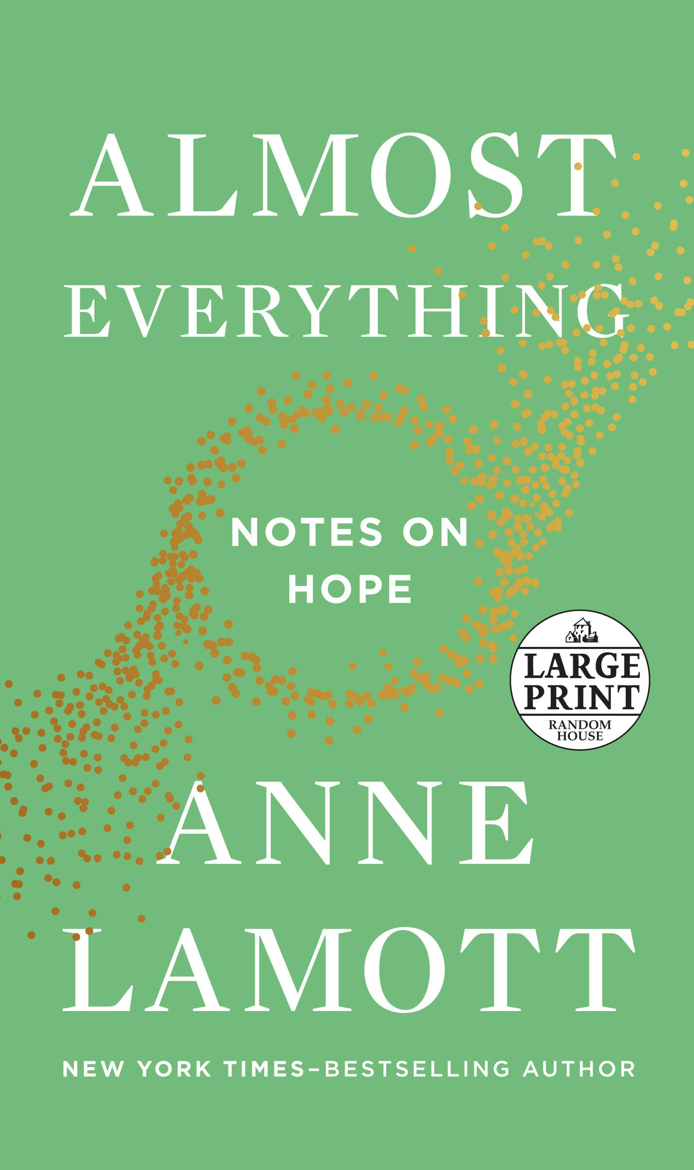 Almost Everything: Notes on Hope Paperback – Large Print, October 16, 2018 Anne Lamott Random House Large Print 198482760X Hope - Religious aspects