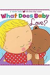 What Does Baby Love? (Karen Katz Lift-the-Flap Books) Board book