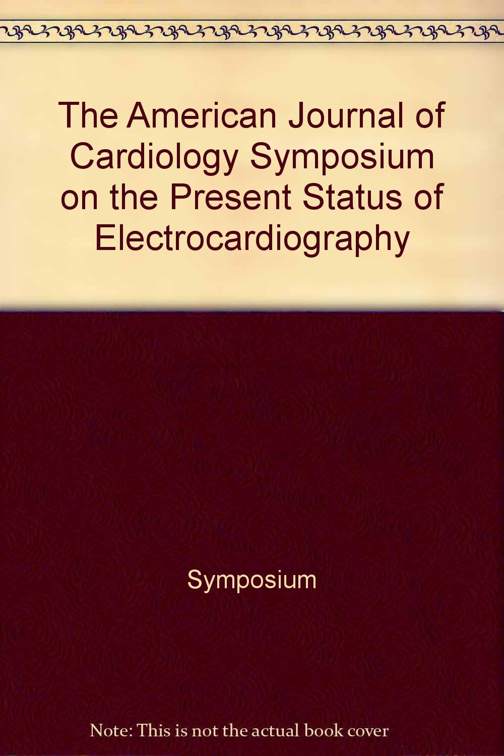 The American Journal of Cardiology Symposium on the Present