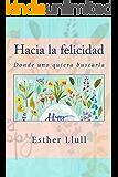 Hacia la felicidad: Donde uno quiera buscarla (Spanish Edition)