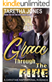 Grace Through The Fire: A Christian Romance Novel (On Fire For Christ Book 2)