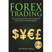 Forex Trading: The #1 Forex Trading Guide to Learn the Best Trading Strategies to 10x Your Profits (Bonus Beginner Lessons: Basics Explained in Simple ... Management System, and Much More!): Volume 1