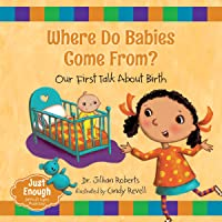 Where Do Babies Come From?: Our First Talk About Birth (Just Enough (1))