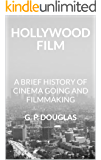 Hollywood Film: A Brief History of Cinema Going and Filmmaking
