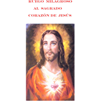 Ruego  Milagroso  al  Sagrado  Corazón de  Jesús