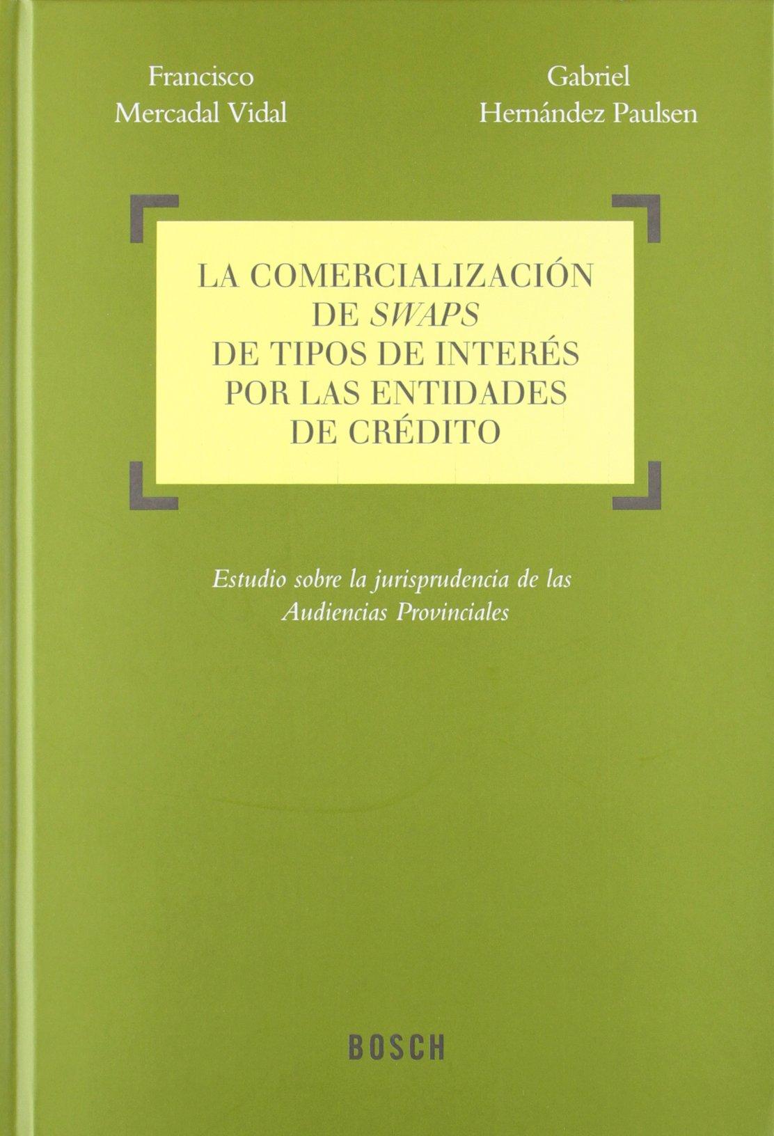 La comercialización de swaps de tipos de interés por las entidades de crédito: estudio sobre la jurisprudencia de las Audiencias Provinciales PDF