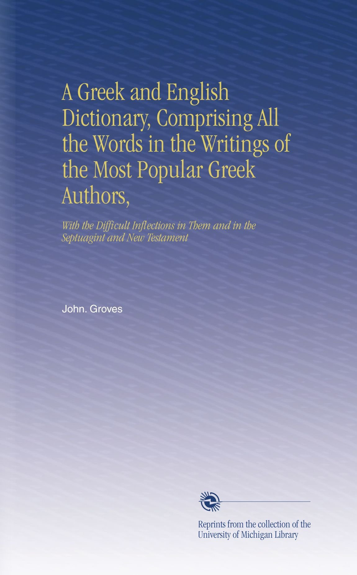Read Online A Greek and English Dictionary, Comprising All the Words in the Writings of the Most Popular Greek Authors,: With the Difficult Inflections in Them and in the Septuagint and New Testament pdf epub