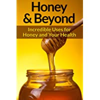 Honey: And Natural Remedies - Incredible Ways For Using Honey, Apple Cider Vinegar...