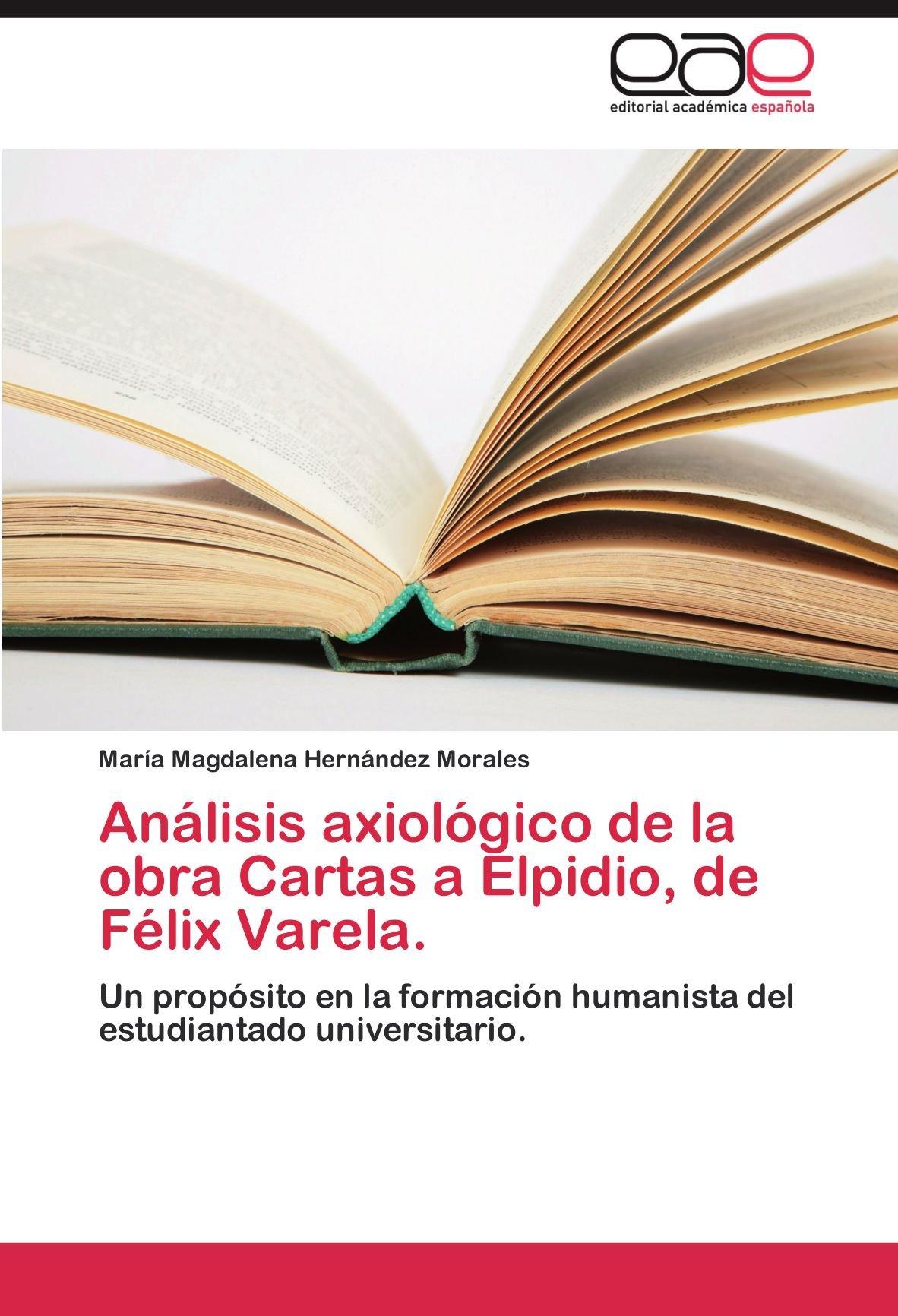 Análisis axiológico de la obra Cartas a Elpidio, de Félix ...
