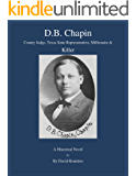D.B. Chapin: County Judge, Texas State Representative, Millionaire & Killer