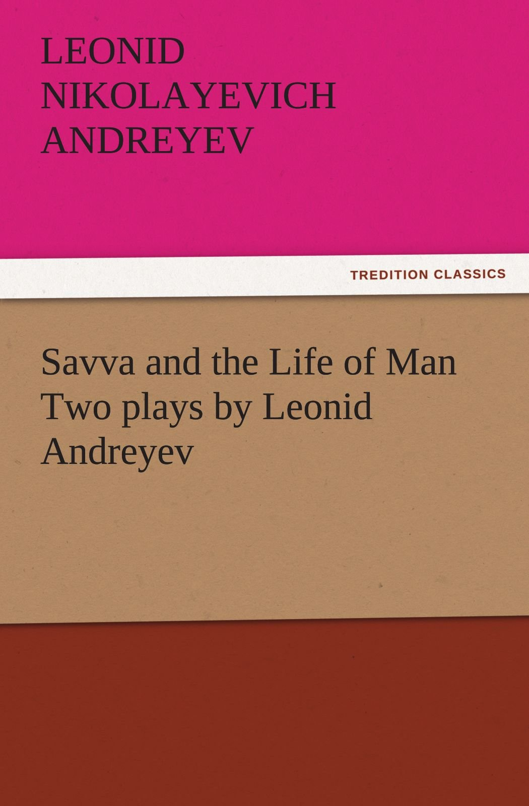 Savva and the Life of Man Two plays by Leonid Andreyev (TREDITION CLASSICS) PDF