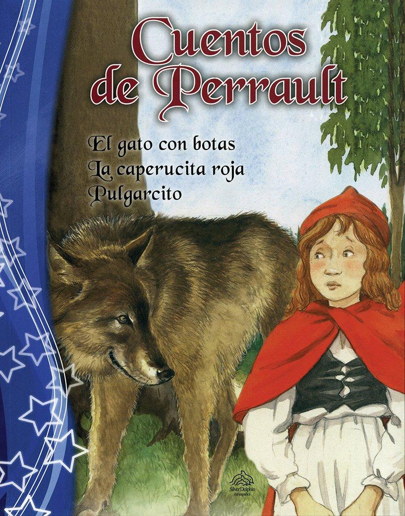 Cuentos de Perrault/ Tales of Perrault: El Gato con Botas / La Caperucita Roja / Pulgarcito/ Puss in Boots / Little Red Riding Hood / Tom Thumb (Spanish Edition)
