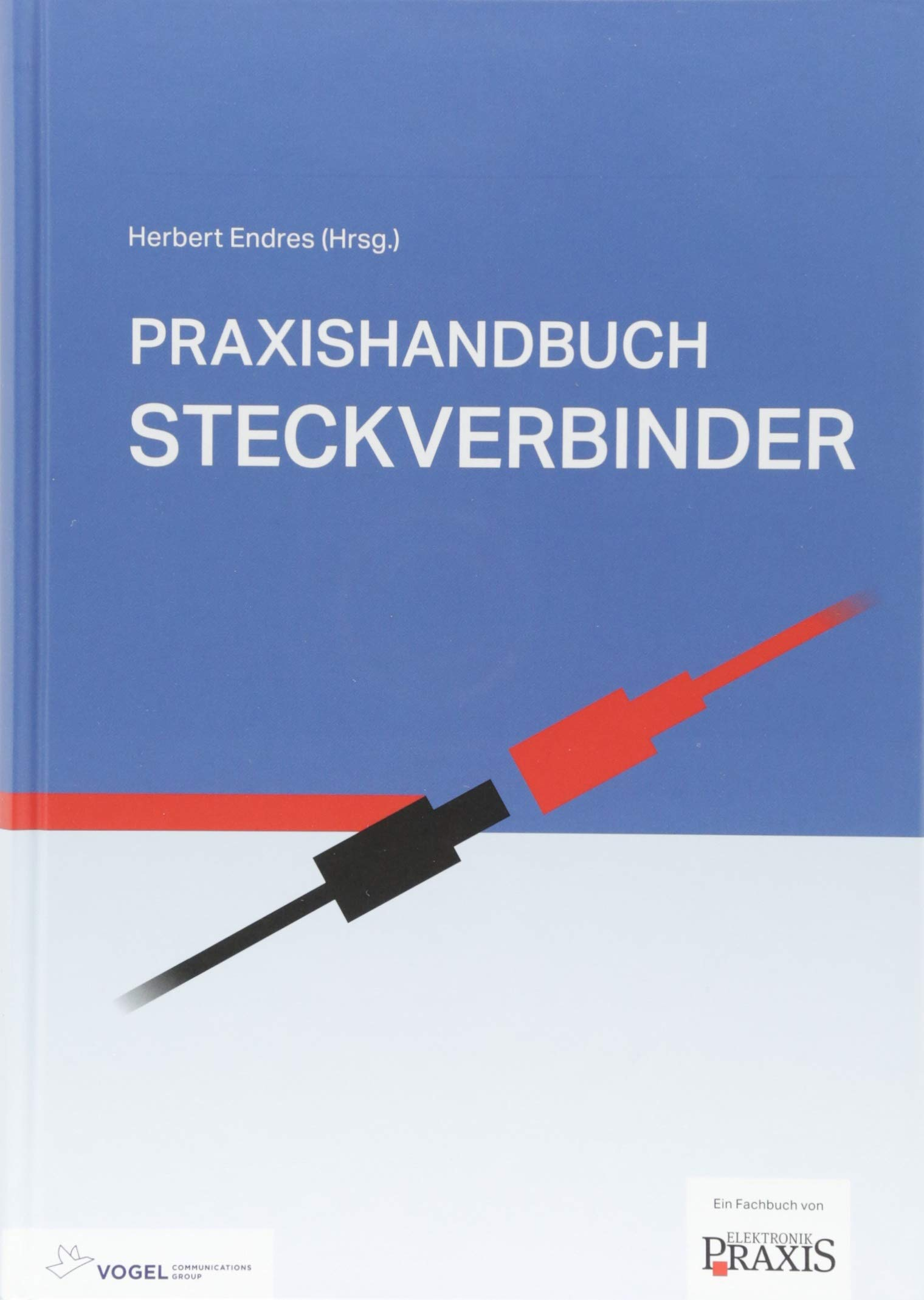 Praxishandbuch Steckverbinder Gebundenes Buch – 2. Juli 2018 Herbert Endres Vogel Business Media 3834334146 978-3-8343-3414-5