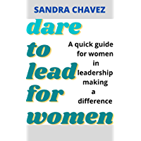 DARE TO LEAD FOR WOMEN: A quick guide for women in leadership making a difference (English Edition)