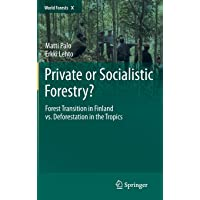 Private or Socialistic Forestry?: Forest Transition in Finland vs. Deforestation in the Tropics (World Forests)
