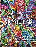 Bracelets Brésiliens - Nouvelle édition