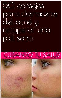 50 consejos para deshacerse del acné y recuperar una piel sana (Spanish Edition)