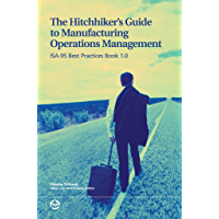 The Hitchhiker's Guide to Manufacturing Operations Management: ISA-95 Best Practices Book 1.0