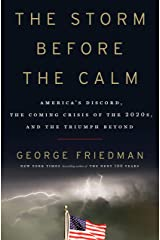 The Storm Before the Calm: America's Discord, the Coming Crisis of the 2020s, and the Triumph Beyond Kindle Edition