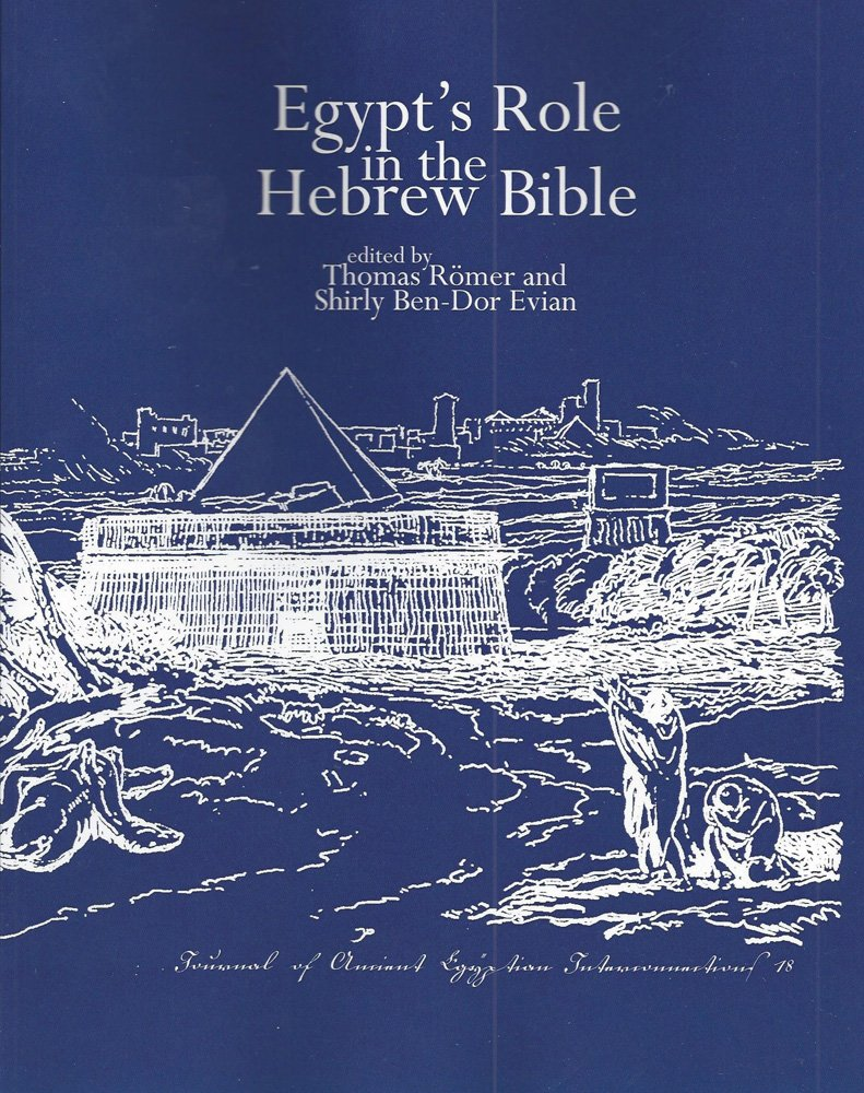 Egypt's Role in the Hebrew Bible: Proceedings of the Workshop held at the University of Lausanne, 22–23 April 2015 (Journal of Ancient Egyptian Interconnections) (Volume 18) PDF Text fb2 ebook