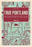 True Portland 2017: The Unofficial Guide for Creative People