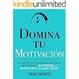 Domina Tu Motivación : Una guía práctica para desbloquearte, generar impulso positivo y mantener la motivación a largo plazo