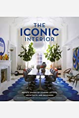 The Iconic Interior: Private Spaces of Leading Artists, Architects, and Designers Hardcover