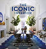 The Iconic Interior: Private Spaces of Leading Artists, Architects, and Designers