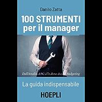 100 strumenti per il manager: La guida indispensabile - Dall'Analisi ABC allo Zero-Based Budgeting