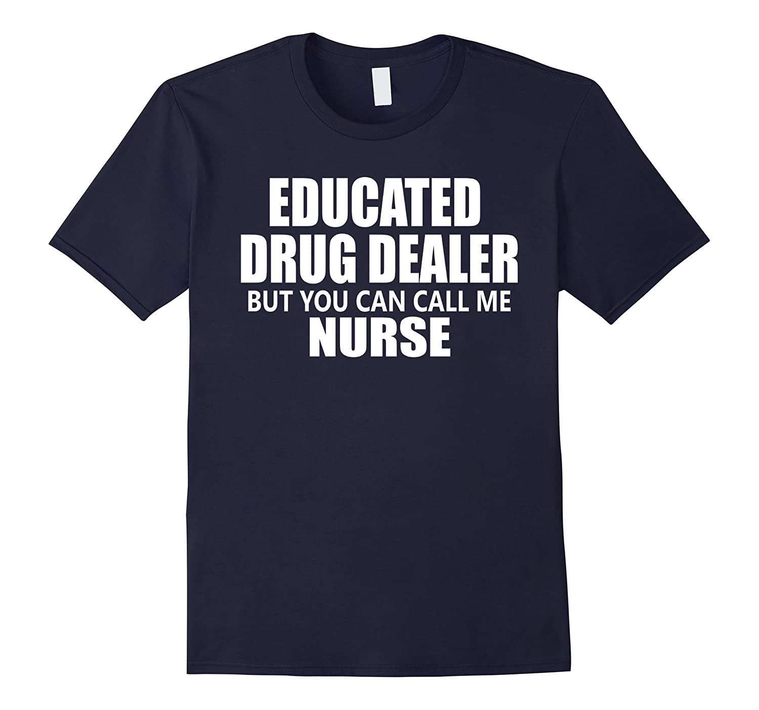 Educated Drug Dealer But You Can Call Me Nurse Shirt-TJ