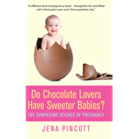 Do Chocolate Lovers Have Sweeter Babies?: The Surprising Science of Pregnancy (English Edition)