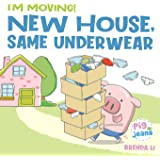 New House, Same Underwear: A story to help kids feel excited about moving (Pig In Jeans)