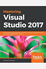Mastering Visual Studio 2017: Build windows apps using WPF and UWP, accelerate cloud development with Azure, explore NuGet, and more Paperback