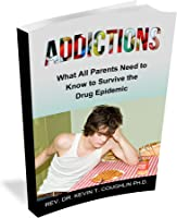 Addictions: What All Parents Need To Know To